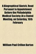 Biographical Sketch, Read Pursuant to Appointment Before the Philadelphia Medical Society; a...