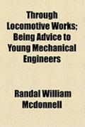 Through Locomotive Works; Being Advice to Young Mechanical Engineers