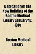 Dedication of the New Building of the Boston Medical Library January 12 1901