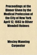 Proceedings at the Dinner Given by the Medical Profession of the City of New York April 12, ...