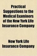 Practical Suggestions to the Medical Examiners of the New York Life Insurance Company