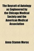 Boycott of Autology As Engineered by the Chicago Medical Society and the American Medical As...