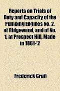 Reports on Trials of Duty and Capacity of the Pumping Engines No 2, at Ridgewood, and of No ...