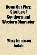 Down Our Way; Stories of Southern and Western Character