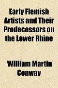 Early Flemish Artists and Their Predecessors on the Lower Rhine