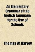An Elementary Grammar of the English Language, for the Use of Schools