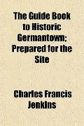 Guide Book to Historic Germantown; Prepared for the Site