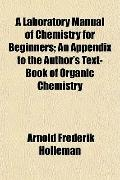 A Laboratory Manual of Chemistry for Beginners; An Appendix to the Author's Text-Book of Org...