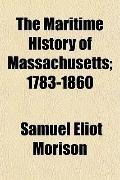 The Maritime History of Massachusetts; 1783-1860