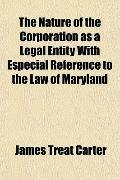 Nature of the Corporation As a Legal Entity with Especial Reference to the Law of Maryland
