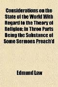 Considerations on the State of the World With Regard to the Theory of Religion; In Three Par...
