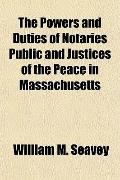 Powers and Duties of Notaries Public and Justices of the Peace in Massachusetts
