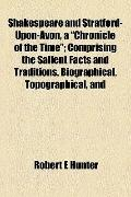 Shakespeare and Stratford-upon-Avon, a Chronicle of the Time; Comprising the Salient Facts a...