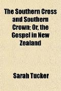 The Southern Cross and Southern Crown; Or, the Gospel in New Zealand