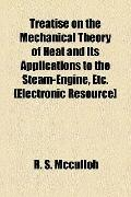 Treatise on the Mechanical Theory of Heat and Its Applications to the Steam-Engine, etc [Ele...