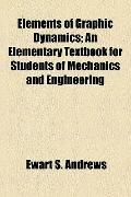 Elements of Graphic Dynamics; an Elementary Textbook for Students of Mechanics and Engineering