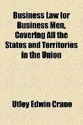 Business Law for Business Men, Covering All the States and Territories in the Union