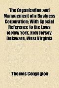 Organization and Management of a Business Corporation; with Special Reference to the Laws of...