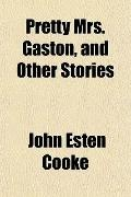 Pretty Mrs. Gaston, and Other Stories