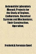 Automobile Laboratory Manual; Projects for the Study of Engines, Carburetors, Electrical Sys...