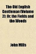 The Old English Gentleman (Volume 2); Or, the Fields and the Woods