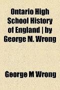 Ontario High School History of England by George M Wrong