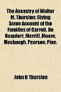Ancestry of Walter M Thurston; Giving Some Account of the Families of Carroll, de Beaufort, ...