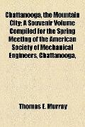 Chattanooga, the Mountain City; a Souvenir Volume Compiled for the Spring Meeting of the Ame...