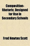 Composition-Rhetoric, Designed for Use in Secondary Schools