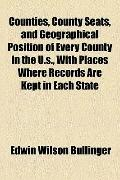 Counties, County Seats, and Geographical Position of Every County in the U S , with Places W...