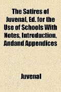 Satires of Juvenal, Ed for the Use of Schools with Notes, Introduction, Andand Appendices