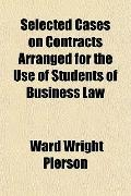 Selected Cases on Contracts Arranged for the Use of Students of Business Law
