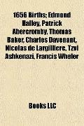 1656 Births; Edmond Halley, Patrick Abercromby, Thomas Baker, Charles Davenant, Nicolas de L...