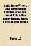 Erotic Horror Writers : Clive Barker, Nancy A. Collins, Anne Rice, Laurell K. Hamilton, Jeff...