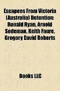 Escapees from Victoria Detention : Ronald Ryan, Arnold Sodeman, Keith Faure, Gregory David R...