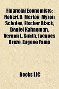 Financial Economists : Robert C. Merton, Myron Scholes, Fischer Black, Daniel Kahneman, Vern...