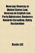Hearsay : Hearsay in United States Law, Hearsay in English Law, Party Admission, Business Re...