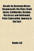Novels by Hermann Hesse : Steppenwolf, the Glass Bead Game, Siddhartha, Demian, Narcissus an...