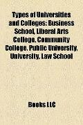 Types of Universities and Colleges : Business School, Liberal Arts College, Community Colleg...
