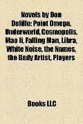 Novels by Don Delillo : Point Omega, Underworld, Cosmopolis, Mao Ii, Falling Man, Libra, Whi...