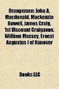 Orangemen : John A. Macdonald, Mackenzie Bowell, James Craig, 1st Viscount Craigavon, Willia...