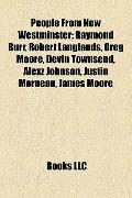 People from New Westminster : Raymond Burr, Robert Langlands, Greg Moore, Devin Townsend, Al...