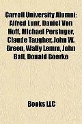 Carroll University Alumni : Alfred Lunt, Daniel Von Hoff, Michael Persinger, Claude Taugher,...