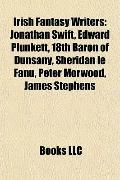 Irish Fantasy Writers : Jonathan Swift, Edward Plunkett, 18th Baron of Dunsany, Sheridan le ...