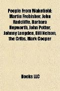 People from Wakefield : Martin Frobisher, John Radcliffe, Barbara Hepworth, John Potter, Joh...
