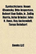 Syntacticians : Noam Chomsky, Otto Jespersen, Robert Van Valin, Jr. , Zellig Harris, John Gr...