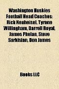Washington Huskies Football Head Coaches : Rick Neuheisel, Tyrone Willingham, Darrell Royal,...