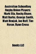 Australian Schoolboy Rugby Union Players: Mark Ella, Rocky Elsom, Matt Burke, George Smith, ...