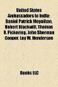 United States Ambassadors to Indi : Daniel Patrick Moynihan, Robert Blackwill, Thomas R. Pic...
