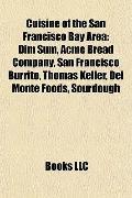 Cuisine of the San Francisco Bay Are : Dim Sum, Acme Bread Company, San Francisco Burrito, T...